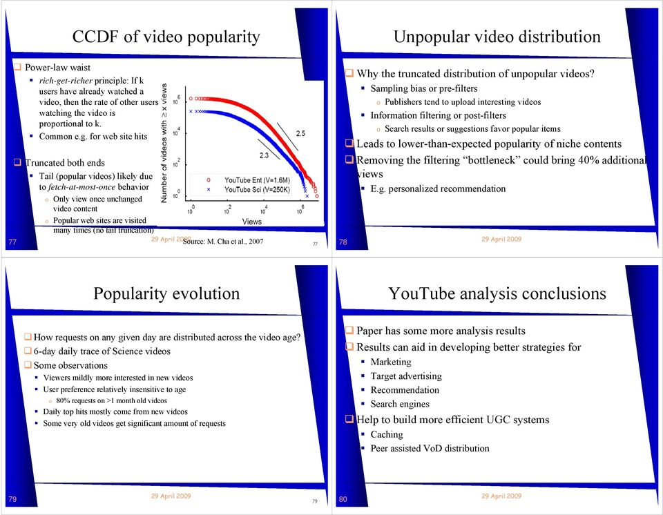 for web site hits Truncated both ends Tail (popular videos) likely due to fetch-at-most-once behavior o Only view once unchanged video content o Popular web sites are visited many times (no tail