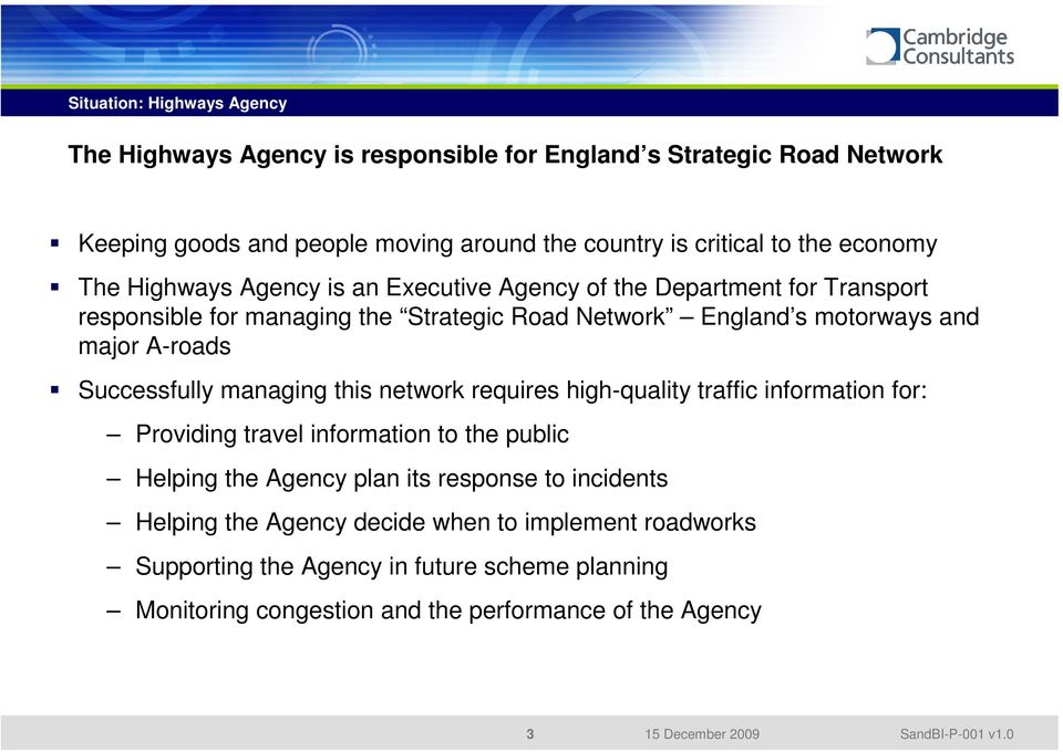 managing this network requires high-quality traffic information for: Providing travel information to the public Helping the Agency plan its response to incidents Helping the