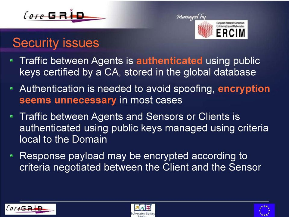 Traffic between Agents and Sensors or Clients is authenticated using public keys managed using criteria