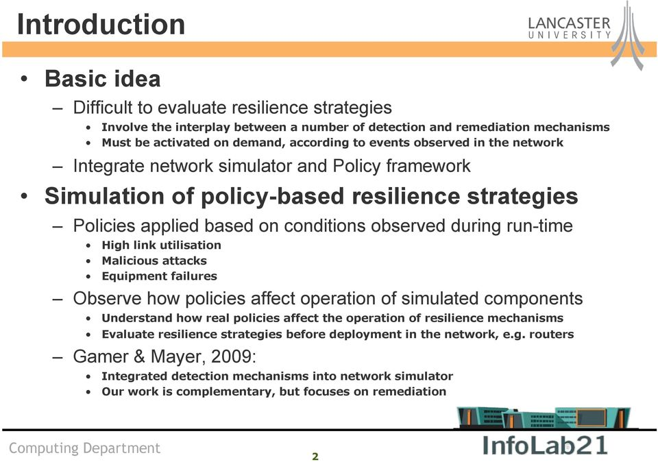utilisation Malicious attacks Equipment failures Observe how policies affect operation of simulated components Understand how real policies affect the operation of resilience mechanisms Evaluate