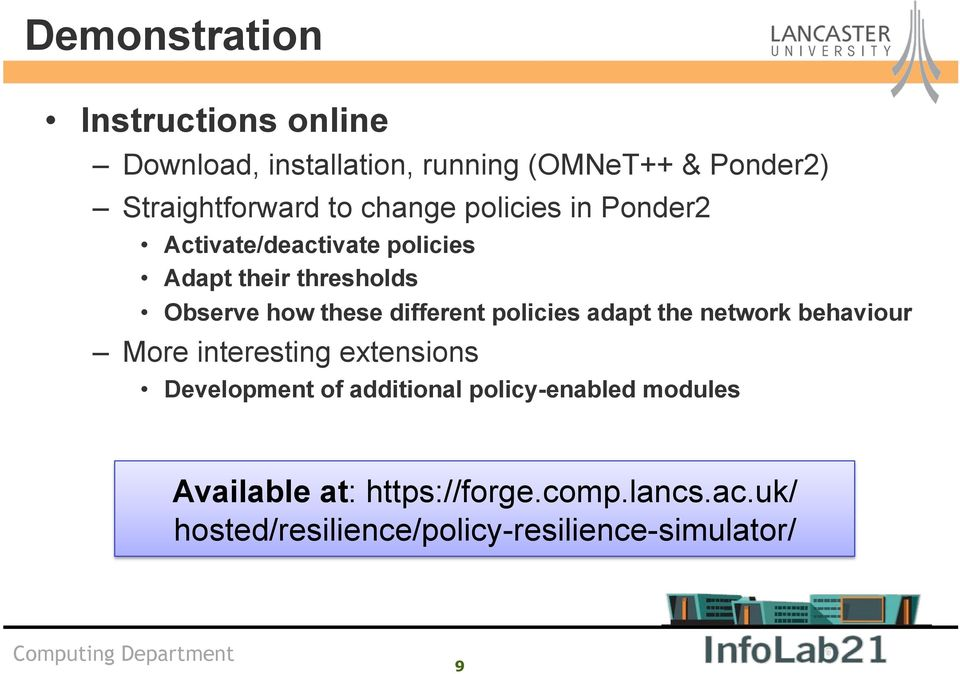 different policies adapt the network behaviour More interesting extensions Development of additional