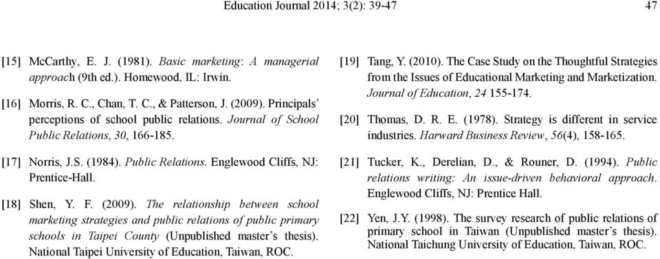 (2009). The relationship between school marketing strategies and public relations of public primary schools in Taipei County (Unpublished master s thesis).