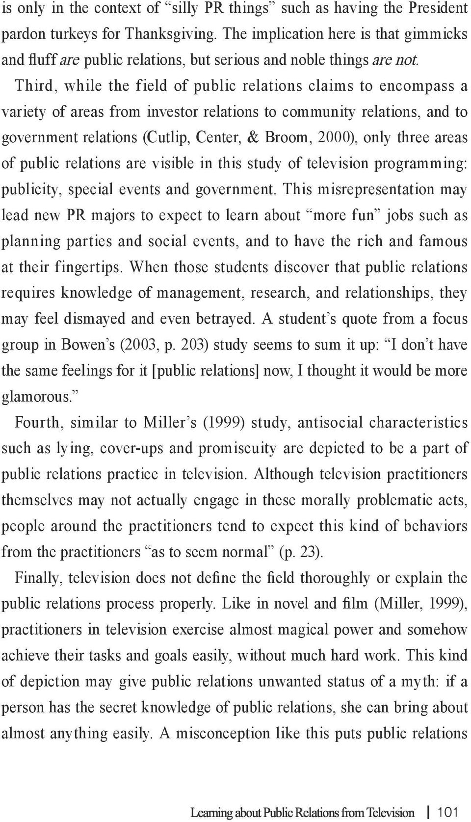 Third, while the field of public relations claims to encompass a variety of areas from investor relations to community relations, and to government relations (Cutlip, Center, & Broom, 2000), only