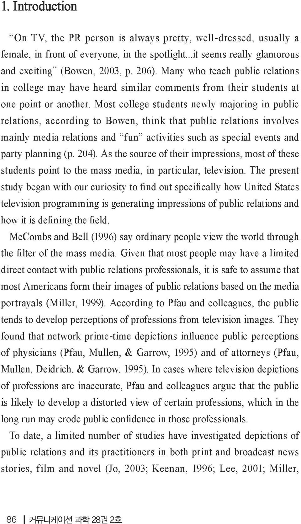 Most college students newly majoring in public relations, according to Bowen, think that public relations involves mainly media relations and fun activities such as special events and party planning