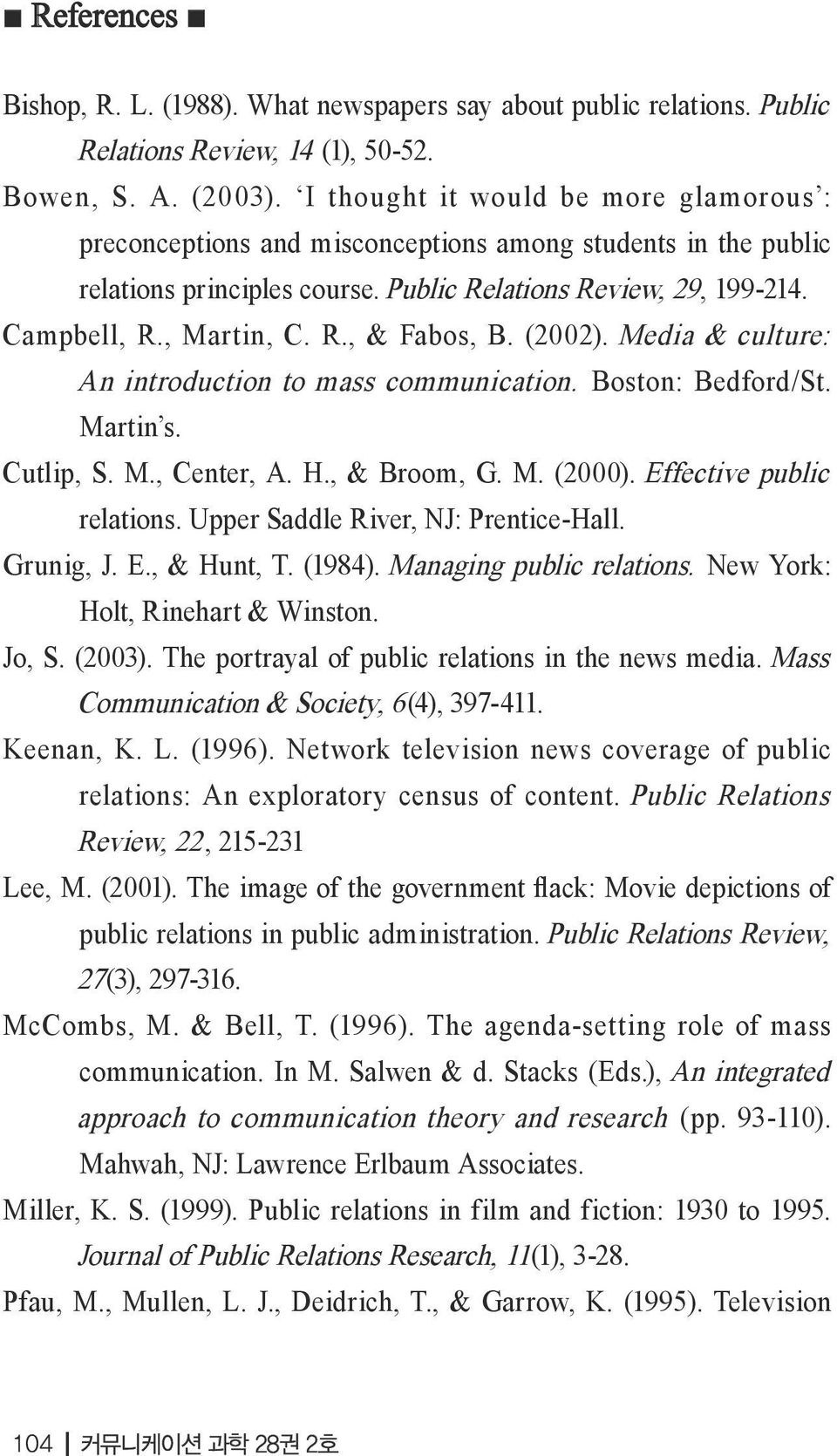 (2002). Media & culture: An introduction to mass communication. Boston: Bedford/St. Martin s. Cutlip, S. M., Center, A. H., & Broom, G. M. (2000). Effective public relations.
