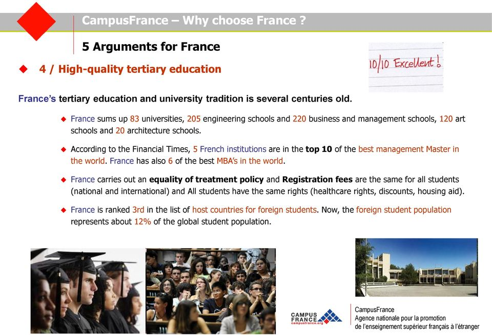 According to the Financial Times, 5 French institutions are in the top 10 of the best management Master in the world. France has also 6 of the best MBA s in the world.