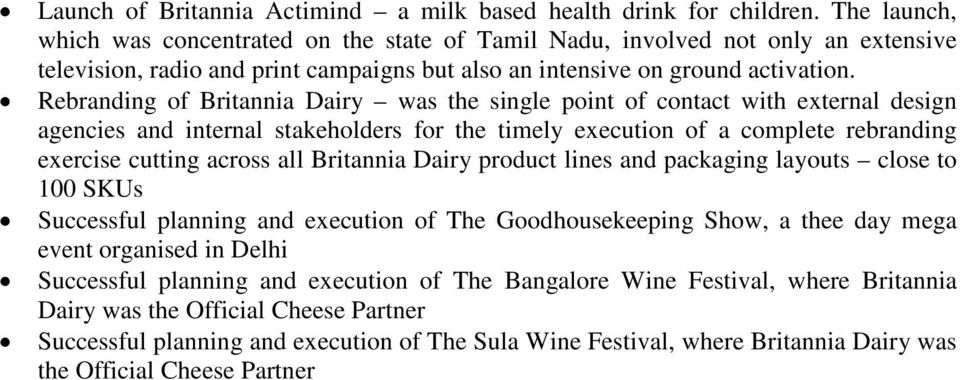 Rebranding of Britannia Dairy was the single point of contact with external design agencies and internal stakeholders for the timely execution of a complete rebranding exercise cutting across all