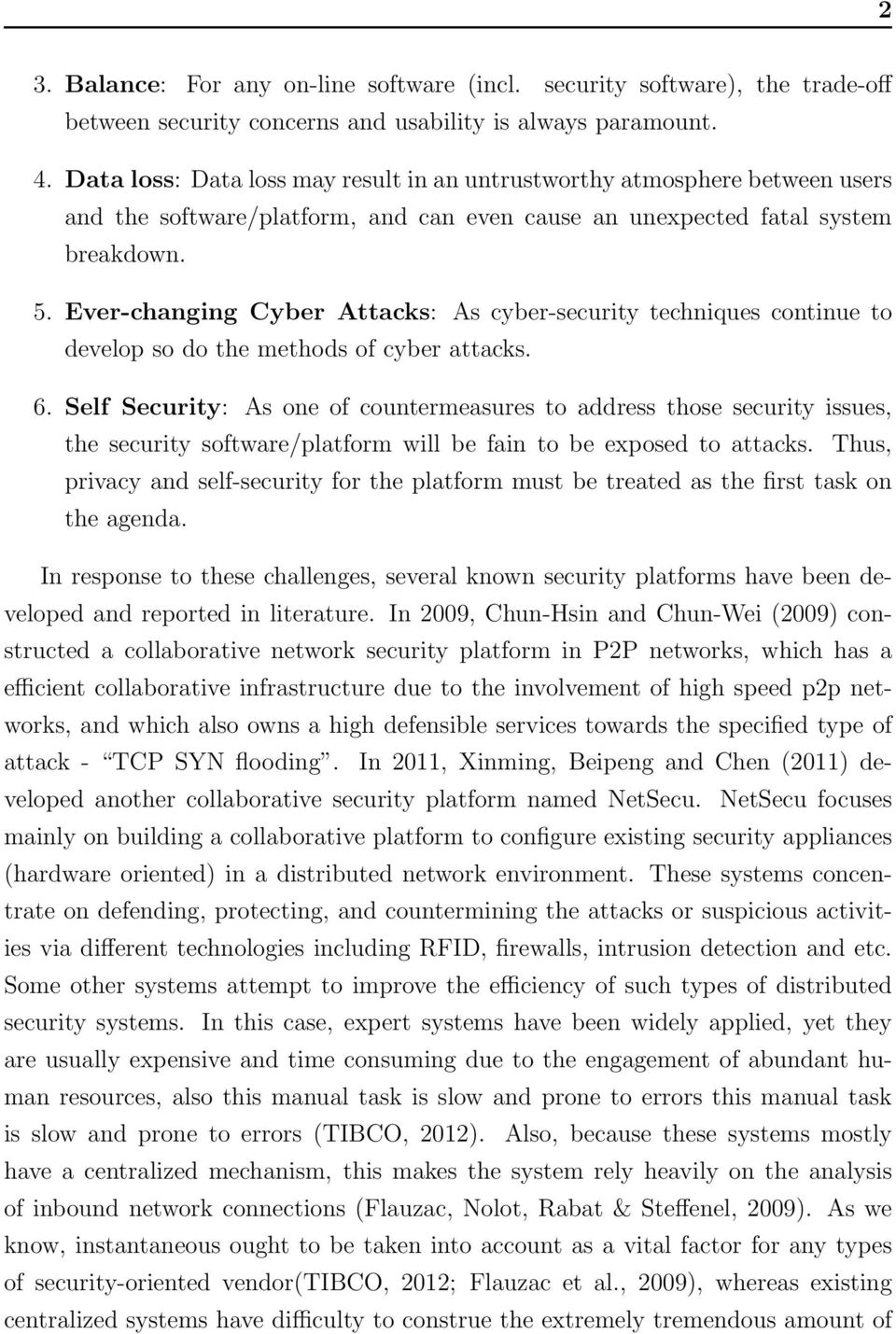 Ever-changing Cyber Attacks: As cyber-security techniques continue to develop so do the methods of cyber attacks. 6.