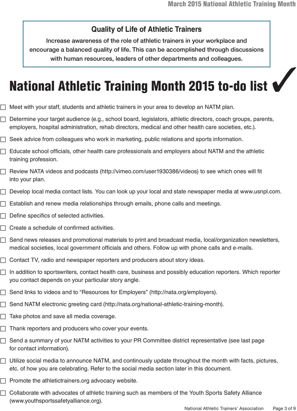 National Athletic Training Month 2015 to-do list 3 c Meet with your staff, students and athletic trainers in your area to develop an NATM plan. c Determine your target audience (e.g., school board, legislators, athletic directors, coach groups, parents, employers, hospital administration, rehab directors, medical and other health care societies, etc.