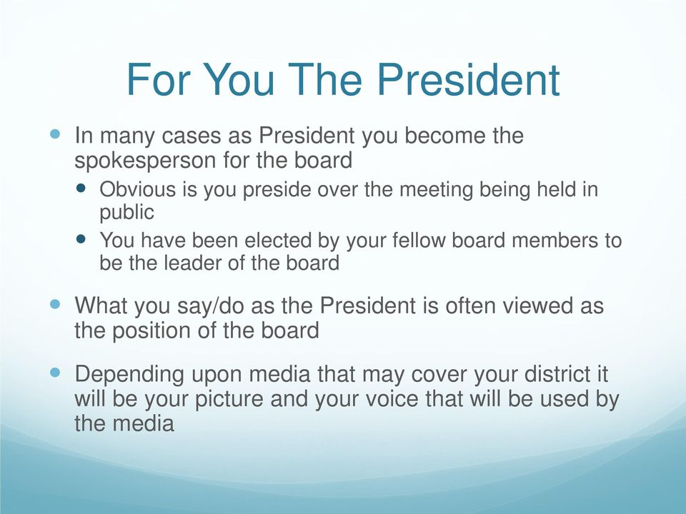 leader of the board What you say/do as the President is often viewed as the position of the board Depending