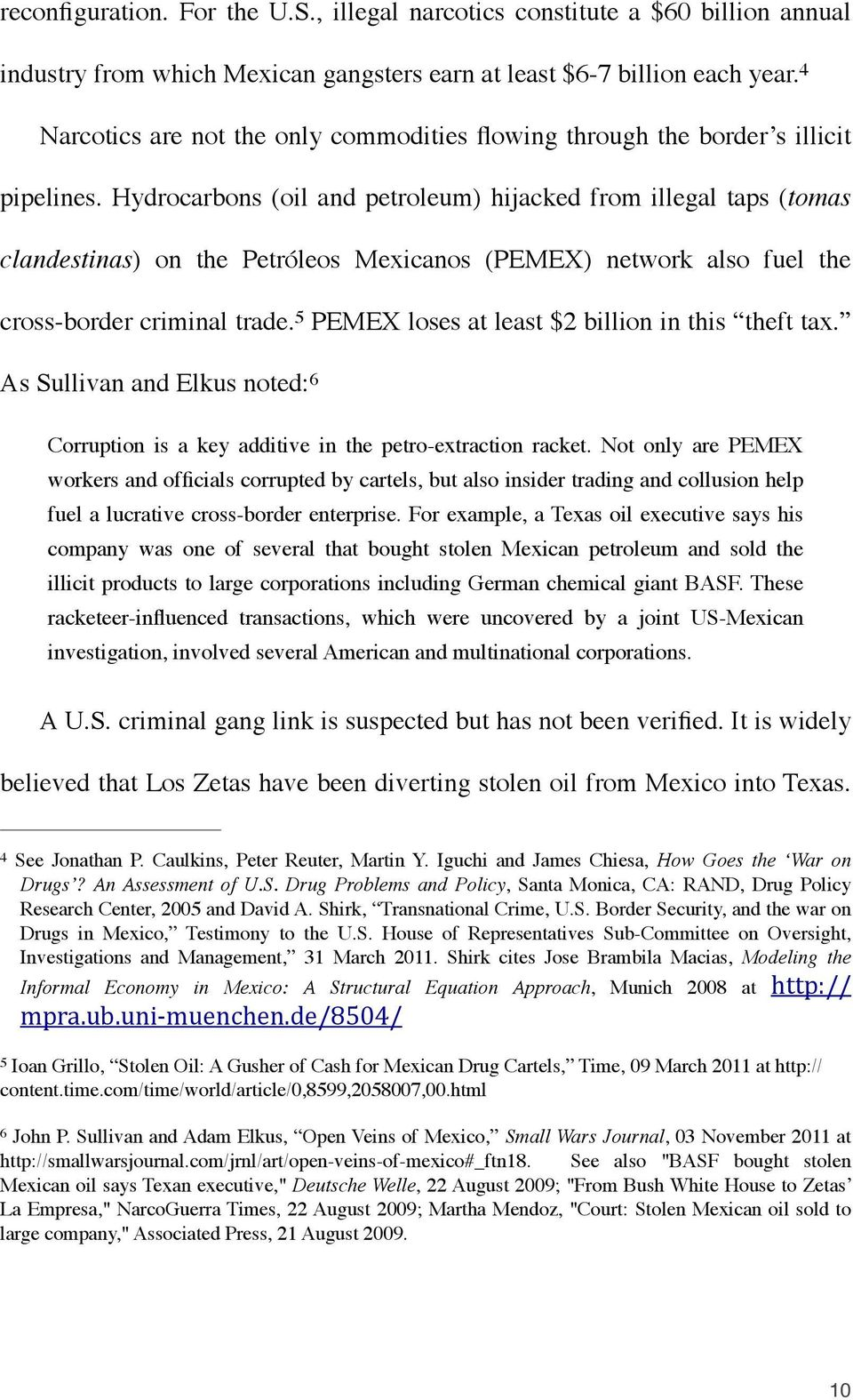 Hydrocarbons (oil and petroleum) hijacked from illegal taps (tomas clandestinas) on the Petróleos Mexicanos (PEMEX) network also fuel the cross-border criminal trade.