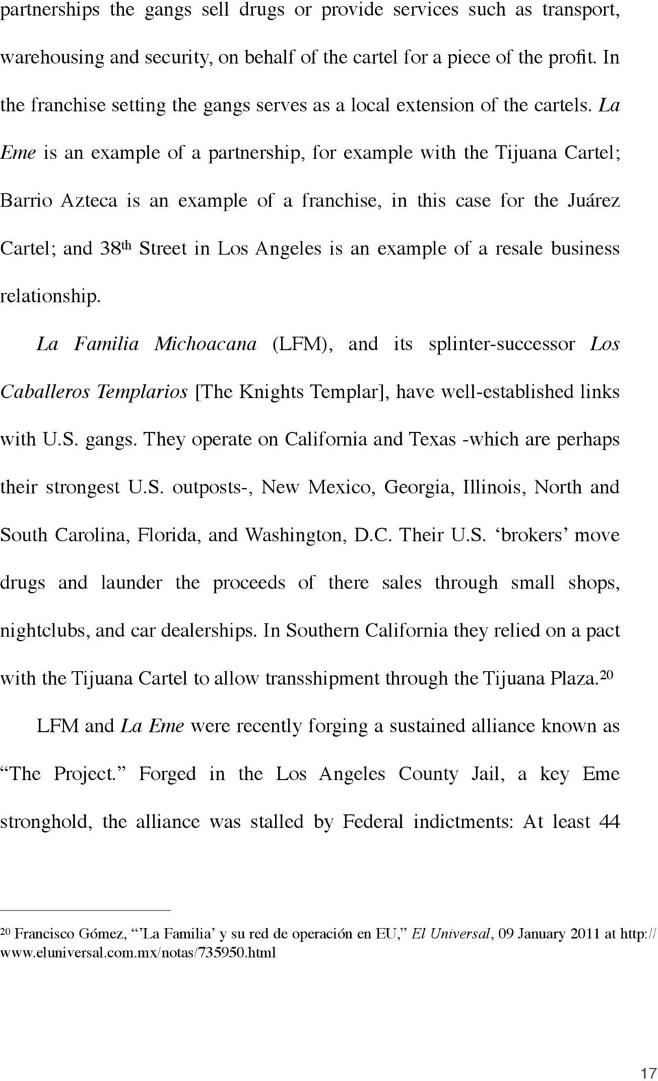 La Eme is an example of a partnership, for example with the Tijuana Cartel; Barrio Azteca is an example of a franchise, in this case for the Juárez Cartel; and 38 th Street in Los Angeles is an