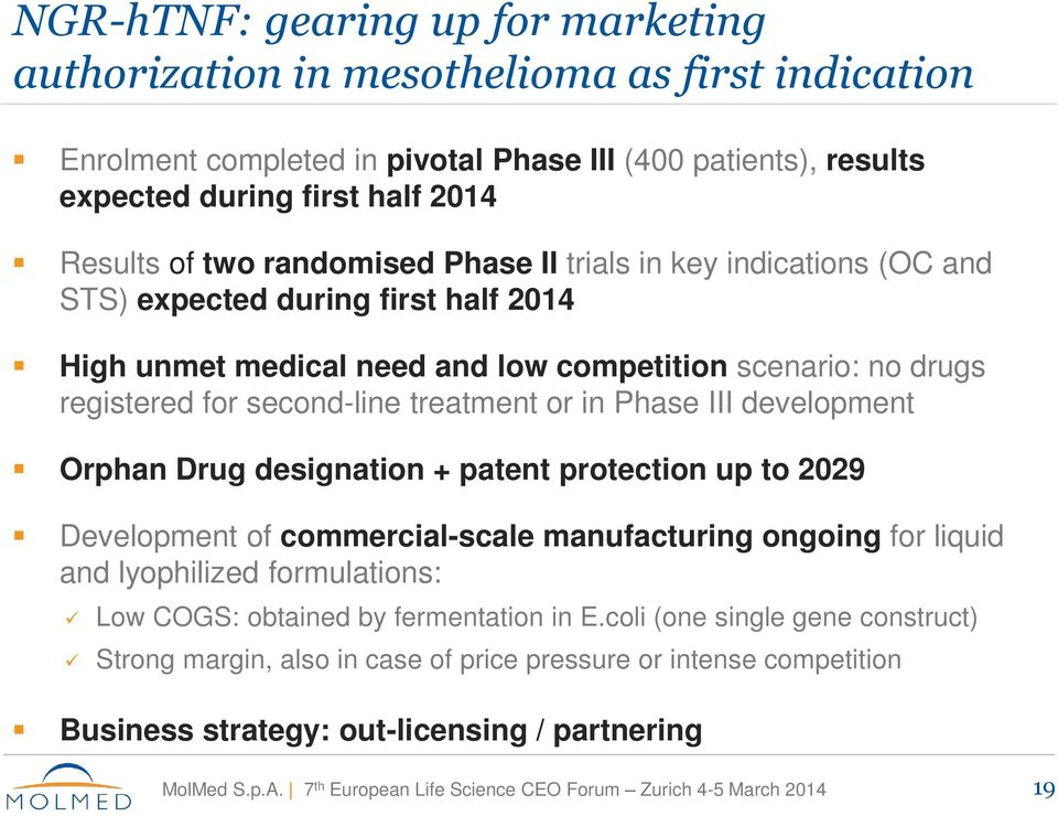 second-line treatment or in Phase III development Orphan Drug designation + patent protection up to 2029 Development of commercial-scale manufacturing ongoing for liquid and lyophilized