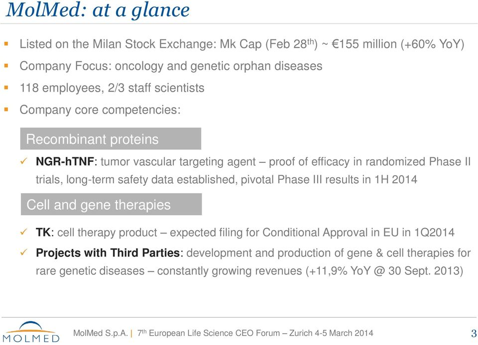 long-term safety data established, pivotal Phase III results in 1H 2014 Cell and gene therapies TK: cell therapy product expected filing for Conditional Approval in EU