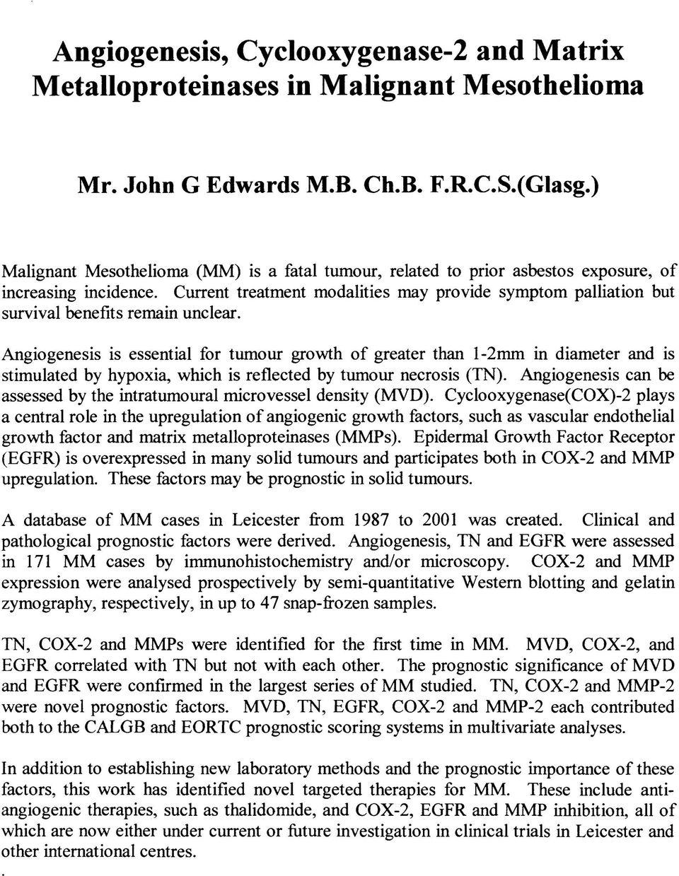 Current treatment modalities may provide symptom palliation but survival benefits remain unclear.