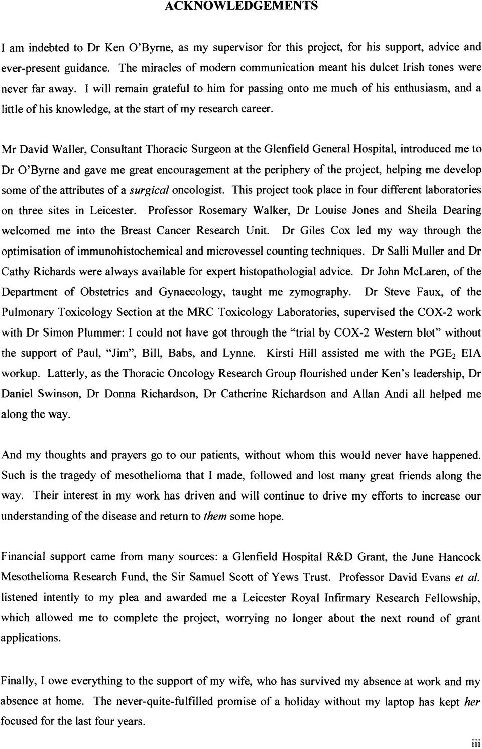 I will remain grateful to him for passing onto me much of his enthusiasm, and a little of his knowledge, at the start of my research career.