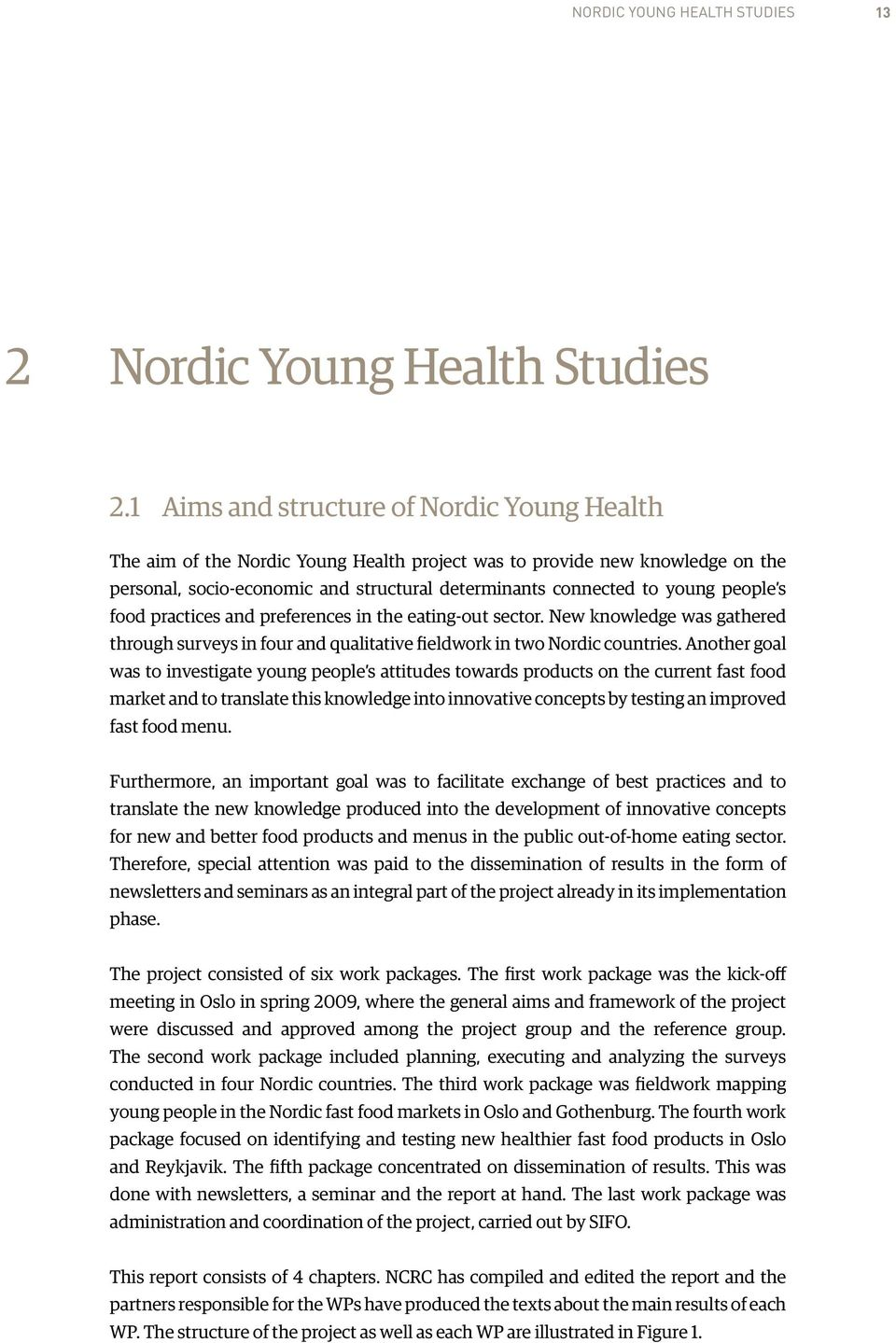 people s food practices and preferences in the eating-out sector. New knowledge was gathered through surveys in four and qualitative fieldwork in two Nordic countries.