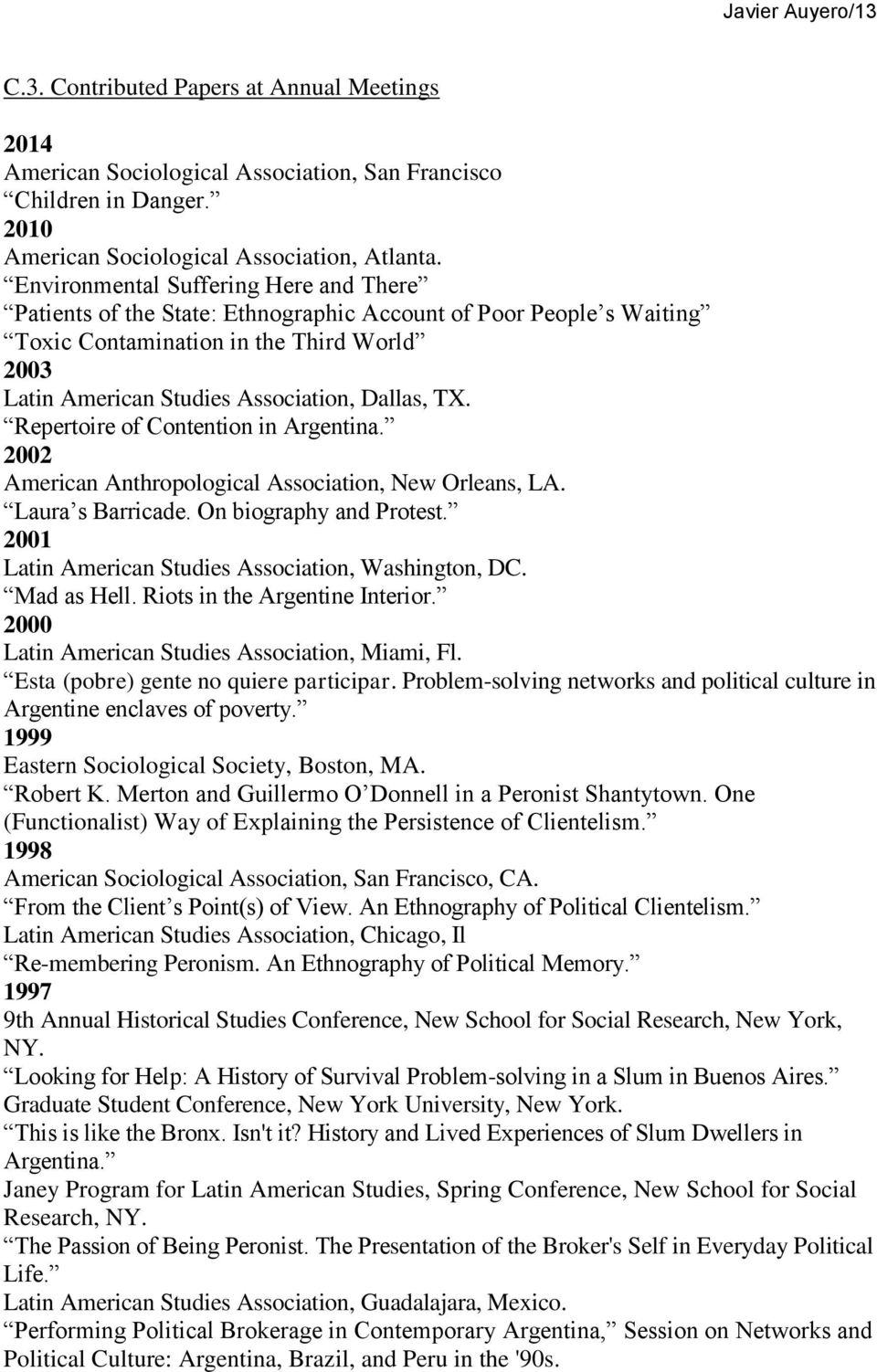 Repertoire of Contention in Argentina. 2002 American Anthropological Association, New Orleans, LA. Laura s Barricade. On biography and Protest. 2001 Latin American Studies Association, Washington, DC.