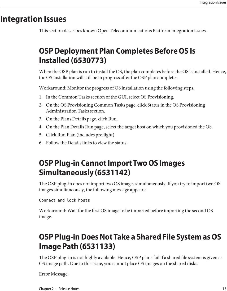 Hence, the OS installation will still be in progress after the OSP plan completes. Workaround: Monitor the progress of OS installation using the following steps. 1.