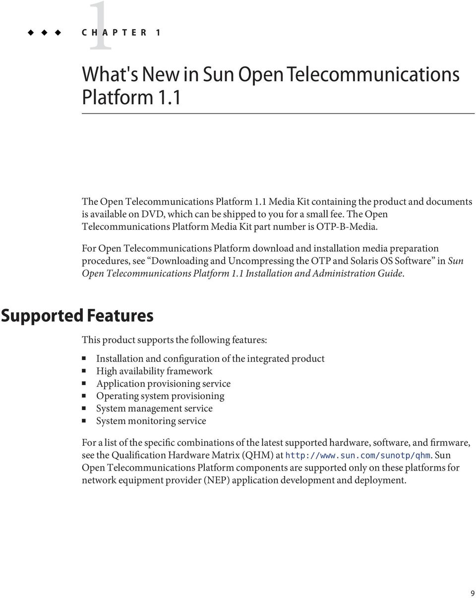 For Open Telecommunications Platform download and installation media preparation procedures, see Downloading and Uncompressing the OTP and Solaris OS Software in Sun Open Telecommunications Platform