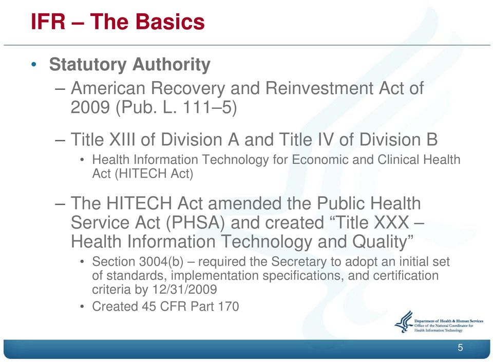 (HITECH Act) The HITECH Act amended the Public Health Service Act (PHSA) and created Title XXX Health Information Technology and