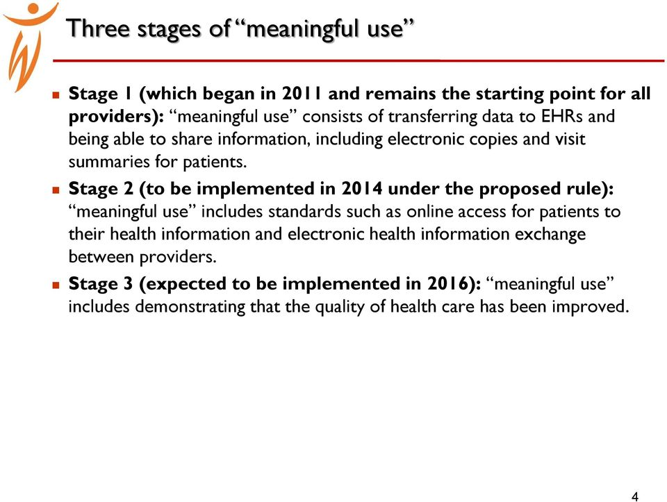 Stage 2 (to be implemented in 2014 under the proposed rule): meaningful use includes standards such as online access for patients to their health