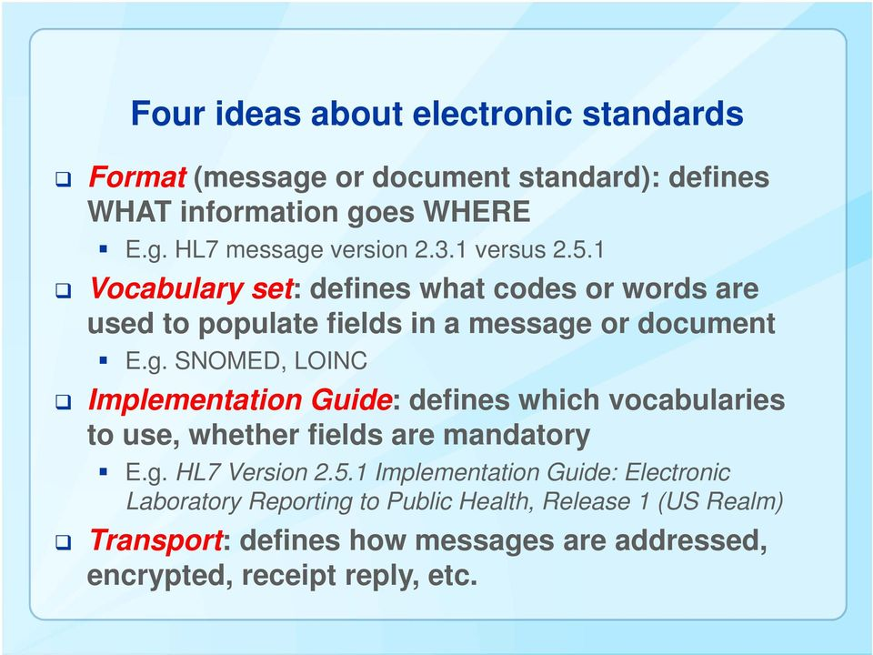 or document E.g. SNOMED, LOINC Implementation Guide: defines which vocabularies to use, whether fields are mandatory E.g. HL7 Version 2.5.