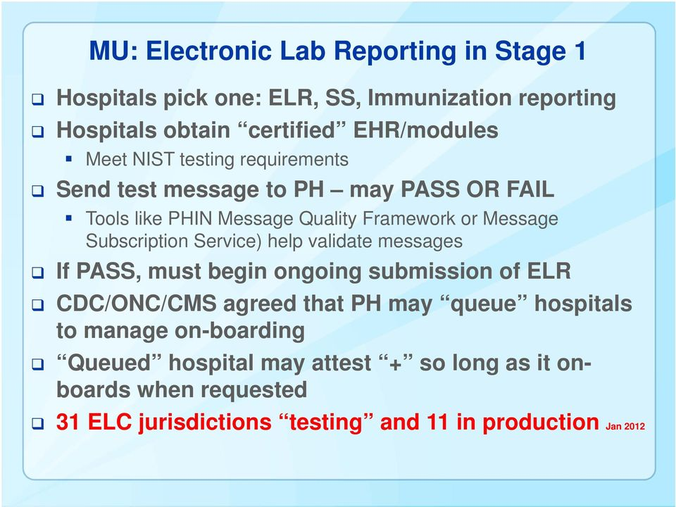 Service) help validate messages If PASS, must begin ongoing submission of ELR CDC/ONC/CMS agreed that PH may queue hospitals to manage