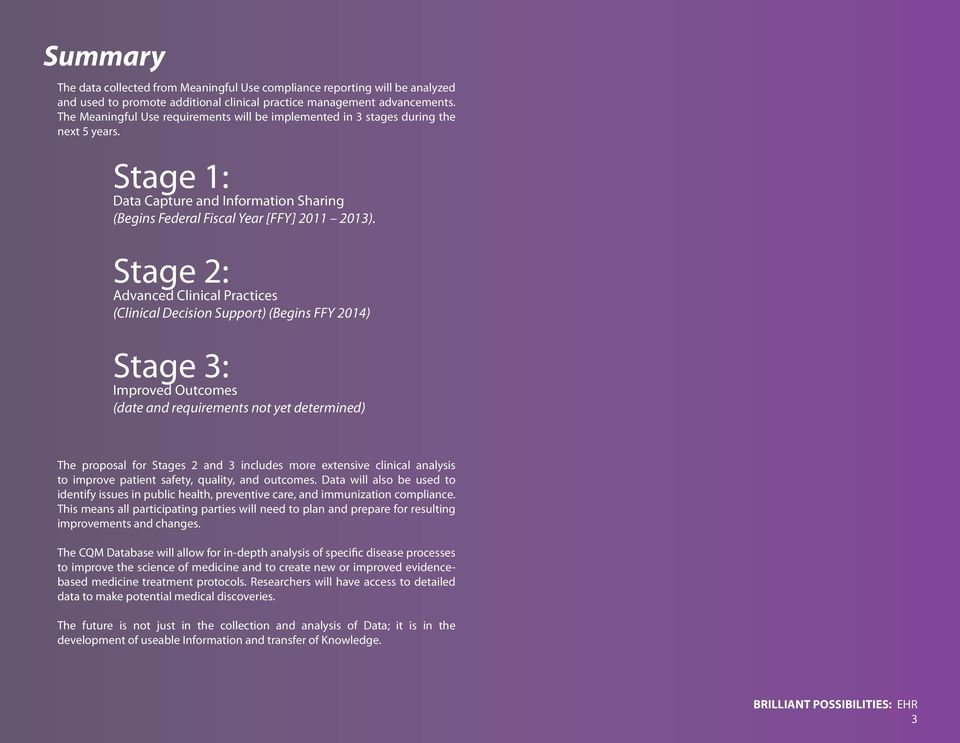Stage 2: Advanced Clinical Practices (Clinical Decision Support) (Begins FFY 2014) Stage 3: Improved Outcomes (date and requirements not yet determined) The proposal for Stages 2 and 3 includes more
