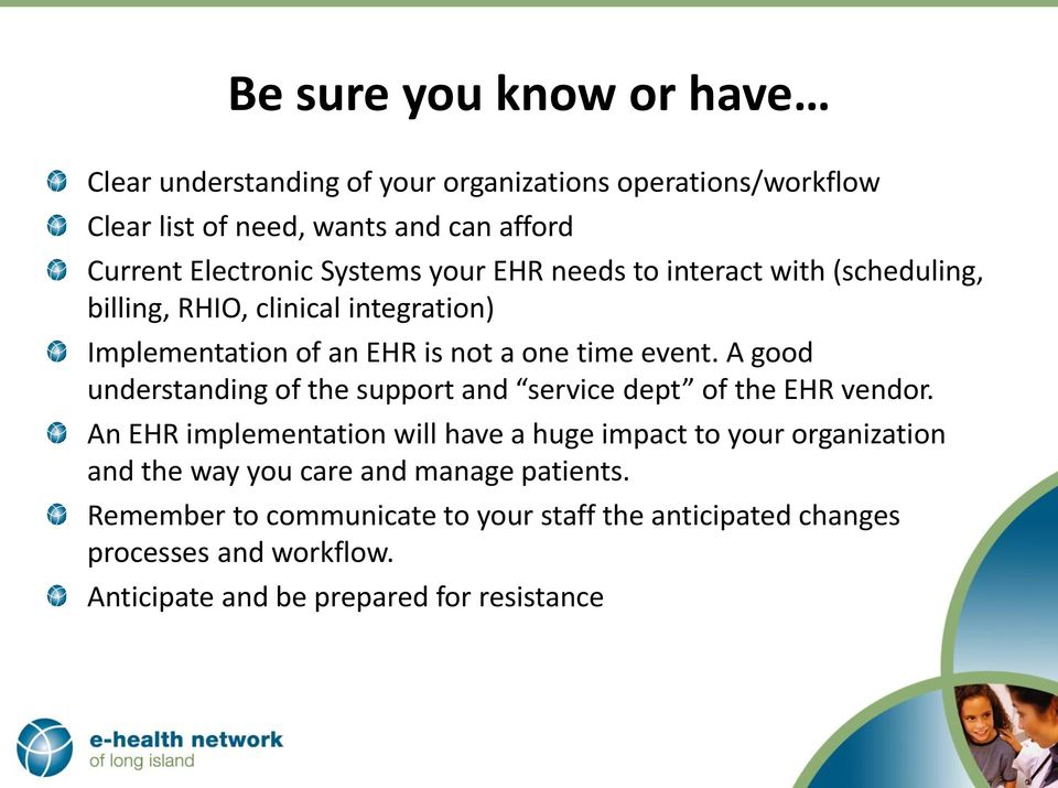 A good understanding of the support and service dept of the EHR vendor.