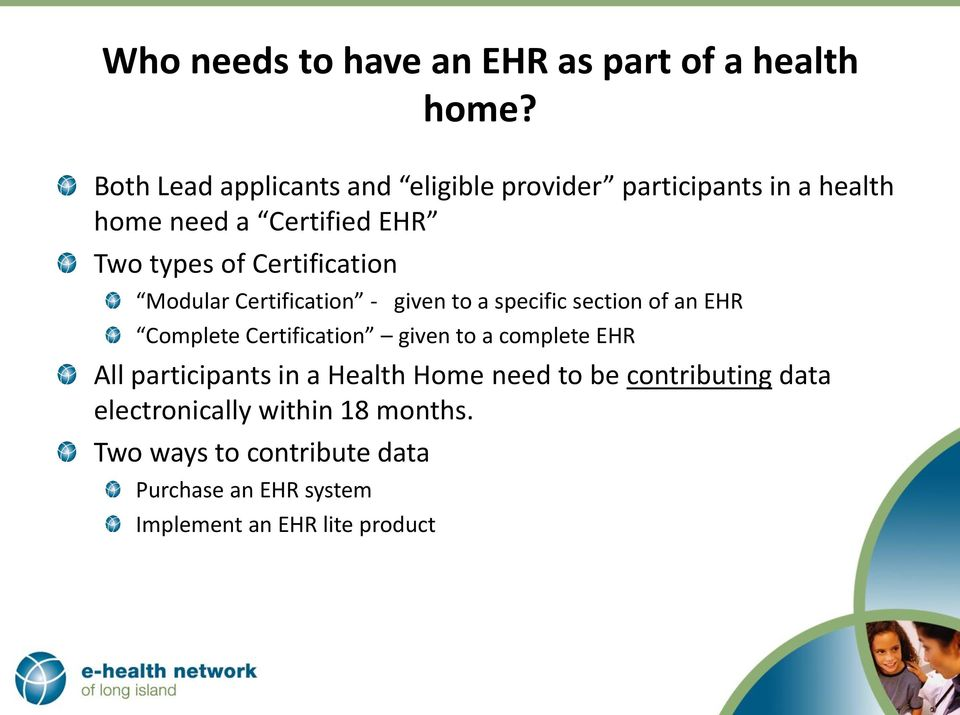 Certification Modular Certification - given to a specific section of an EHR Complete Certification given to a