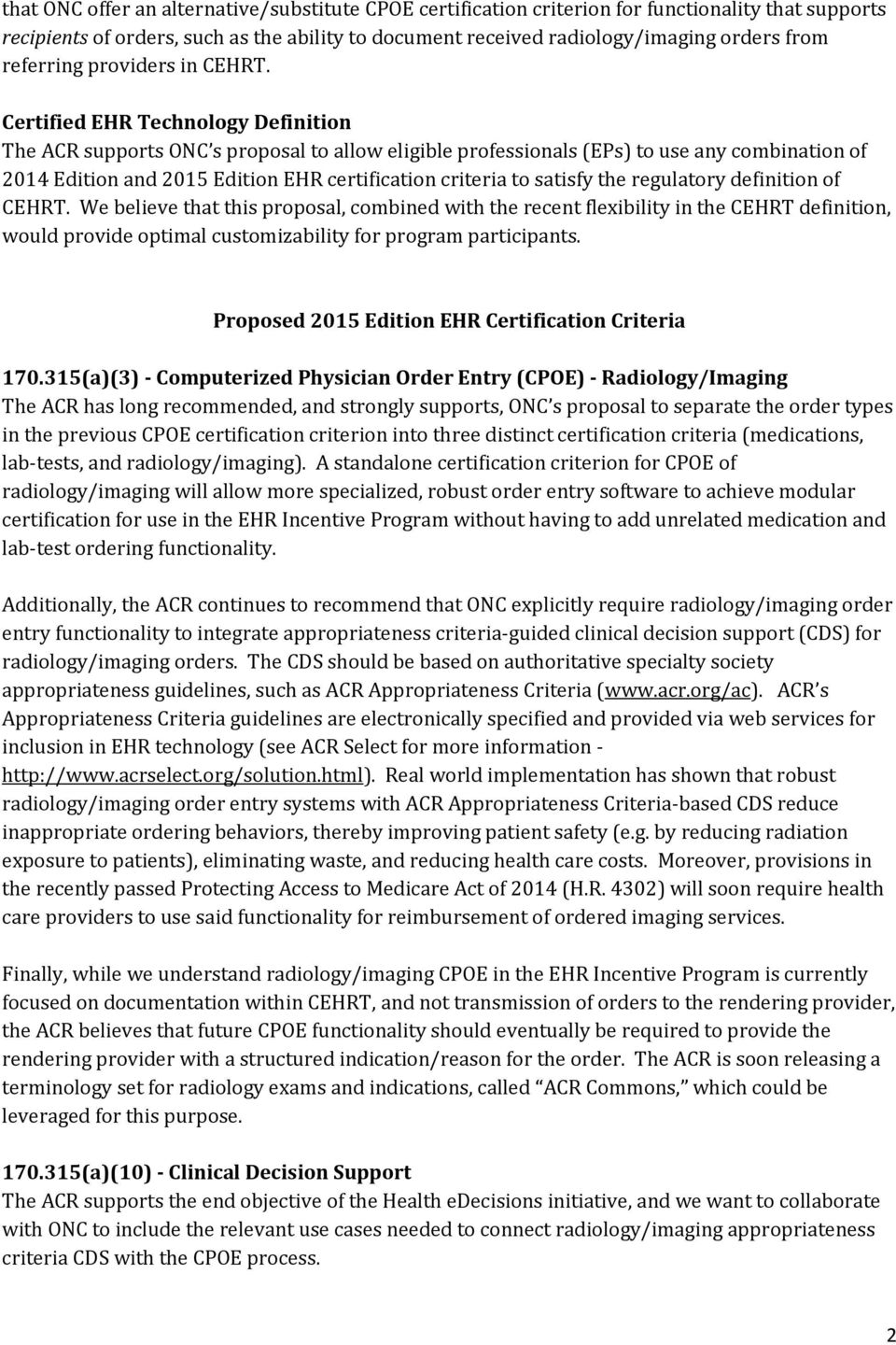 Certified EHR Technology Definition The ACR supports ONC s proposal to allow eligible professionals (EPs) to use any combination of 2014 Edition and 2015 Edition EHR certification criteria to satisfy