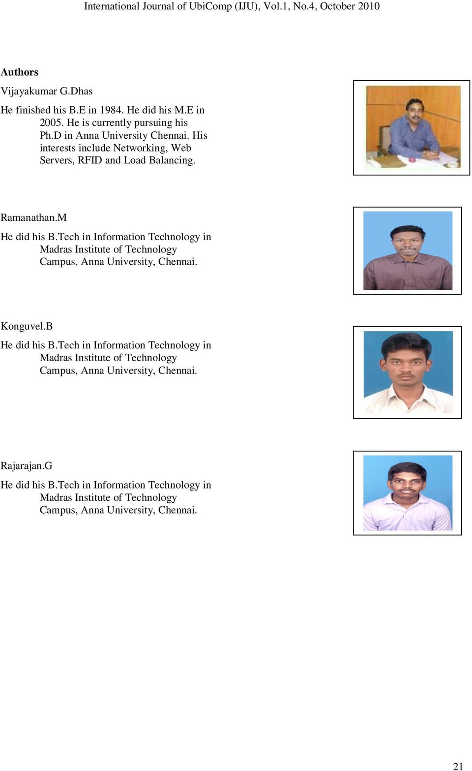 Tech in Information Technology in Madras Institute of Technology Campus, Anna University, Chennai. Konguvel.B He did his B.