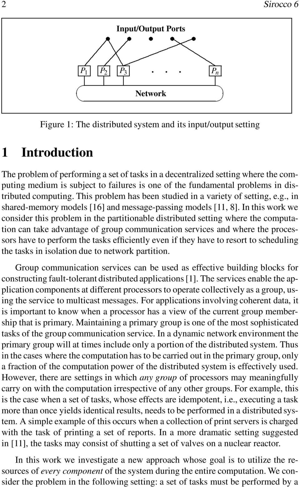 to failures is one of the fundamental problems in distributed computing. This problem has been studied in a variety of setting, e.g., in shared-memory models [16] and message-passing models [11, 8].