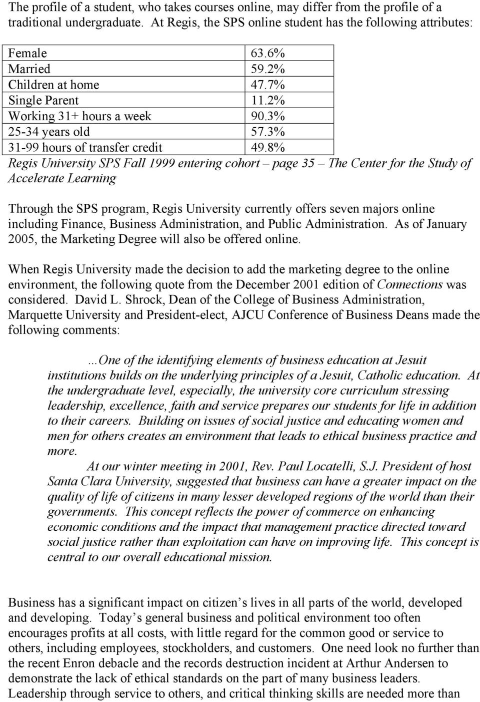 8% Regis University SPS Fall 1999 entering cohort page 35 The Center for the Study of Accelerate Learning Through the SPS program, Regis University currently offers seven majors online including