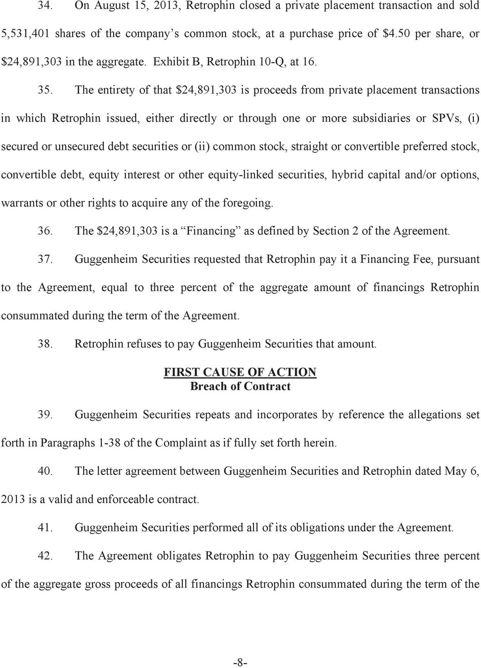 The entirety of that $24,891,303 is proceeds from private placement transactions in which Retrophin issued, either directly or through one or more subsidiaries or SPVs, (i) secured or unsecured debt
