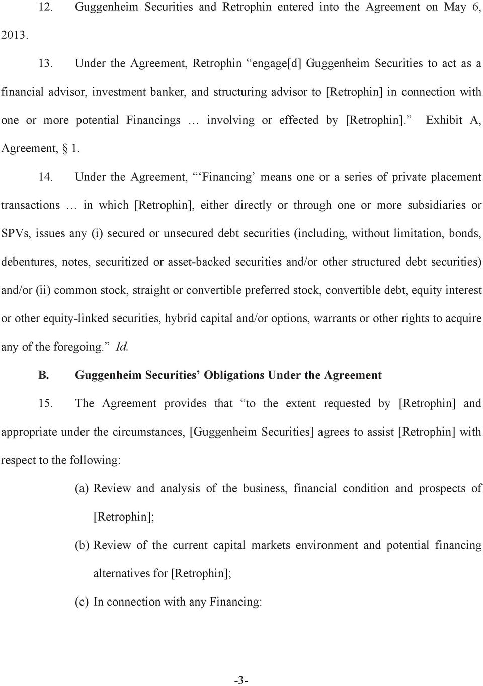Financings involving or effected by [Retrophin]. Exhibit A, Agreement, 1. 14.