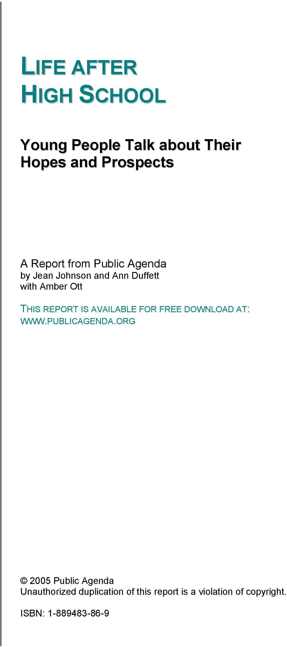 REPORT IS AVAILABLE FOR FREE DOWNLOAD AT: WWW.PUBLICAGENDA.