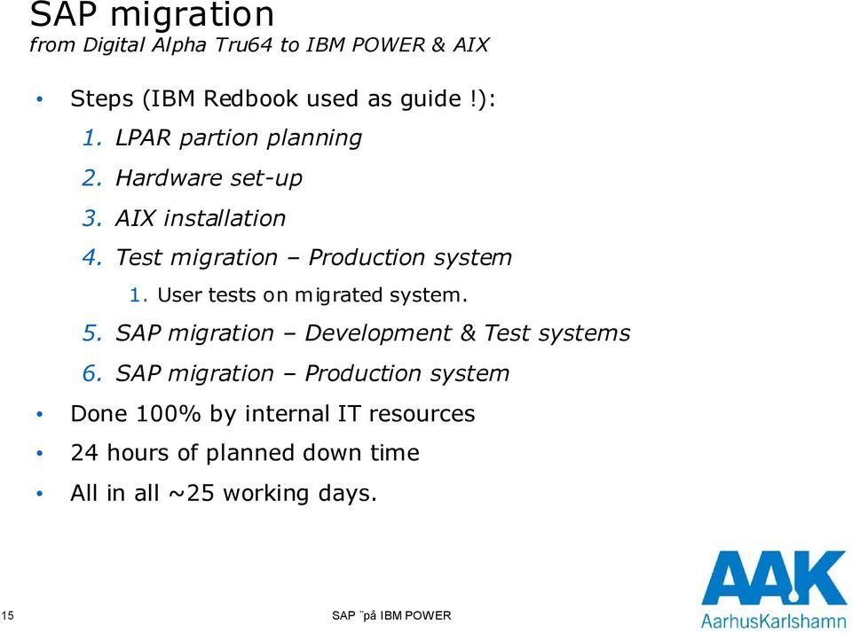 User tests on migrated system. 5. SAP migration Development & Test systems 6.