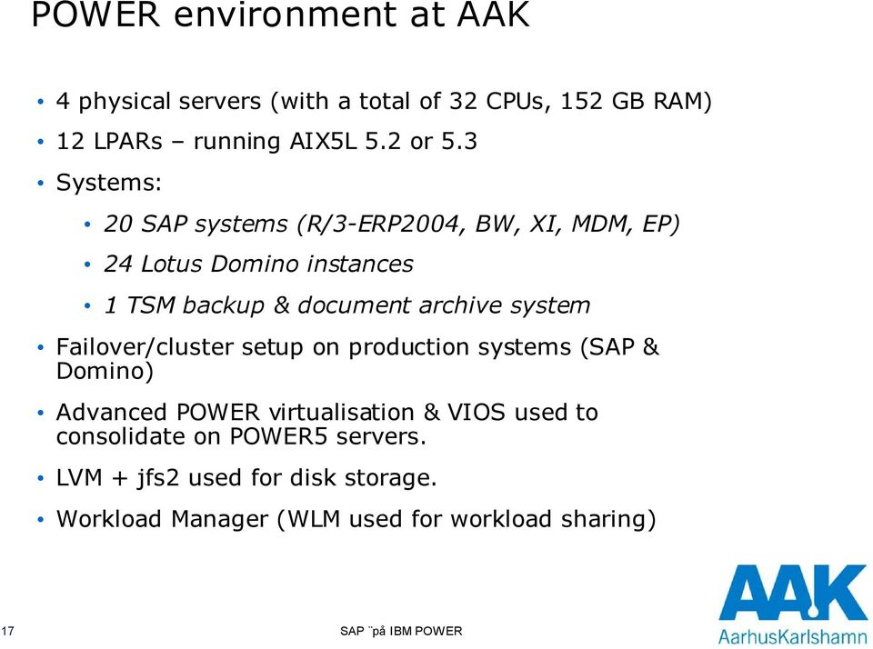 system Failover/cluster setup on production systems (SAP & Domino) Advanced POWER virtualisation & VIOS used to