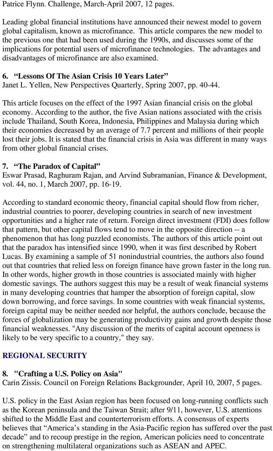 The advantages and disadvantages of microfinance are also examined. 6. Lessons Of The Asian Crisis 10 Years Later Janet L. Yellen, New Perspectives Quarterly, Spring 2007, pp. 40-44.