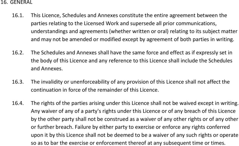 The Schedules and Annexes shall have the same force and effect as if expressly set in the body of this Licence and any reference to this Licence shall include the Schedules and Annexes. 16.3.