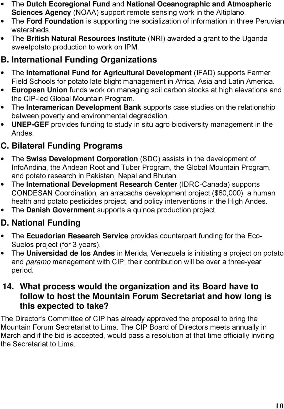 The British Natural Resources Institute (NRI) awarded a grant to the Uganda sweetpotato production to work on IPM. B. International Funding Organizations The International Fund for Agricultural Development (IFAD) supports Farmer Field Schools for potato late blight management in Africa, Asia and Latin America.