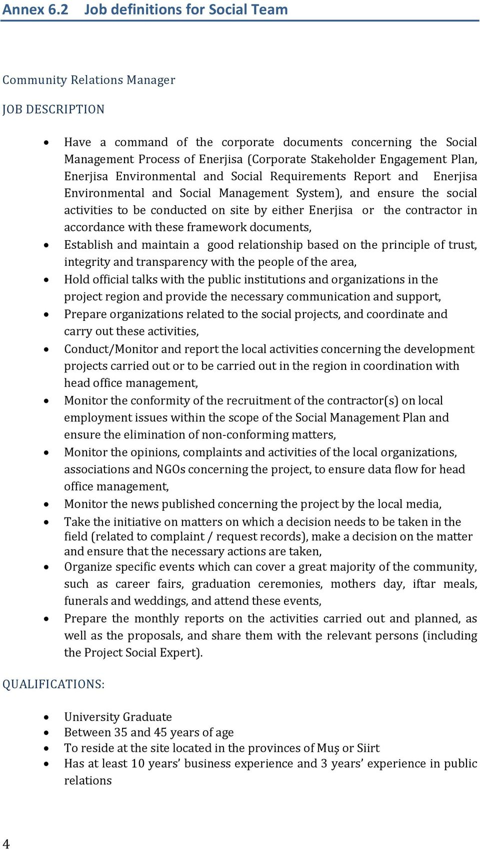 Engagement Plan, Enerjisa Environmental and Social Requirements Report and Enerjisa Environmental and Social Management System), and ensure the social activities to be conducted on site by either