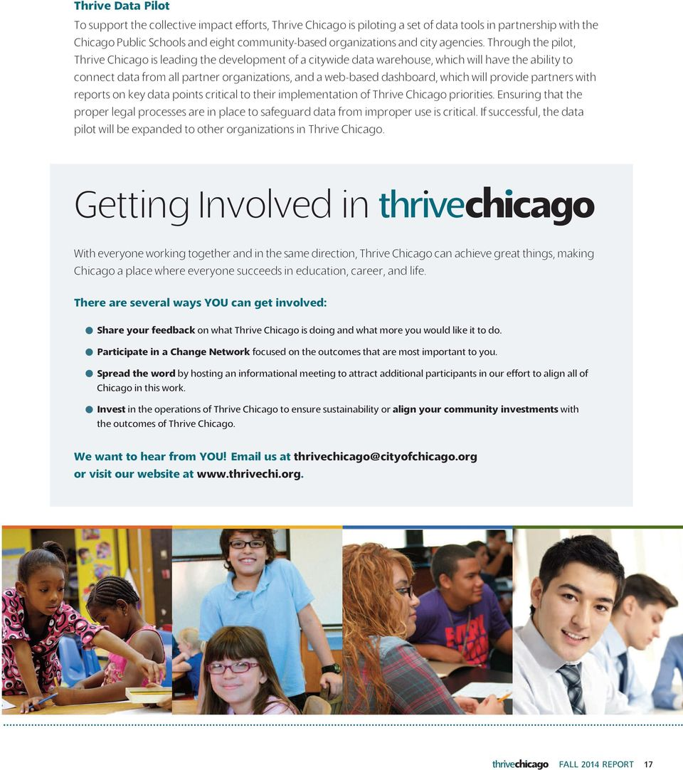 Through the pilot, Thrive Chicago is leading the development of a citywide data warehouse, which will have the ability to connect data from all partner organizations, and a web-based dashboard, which