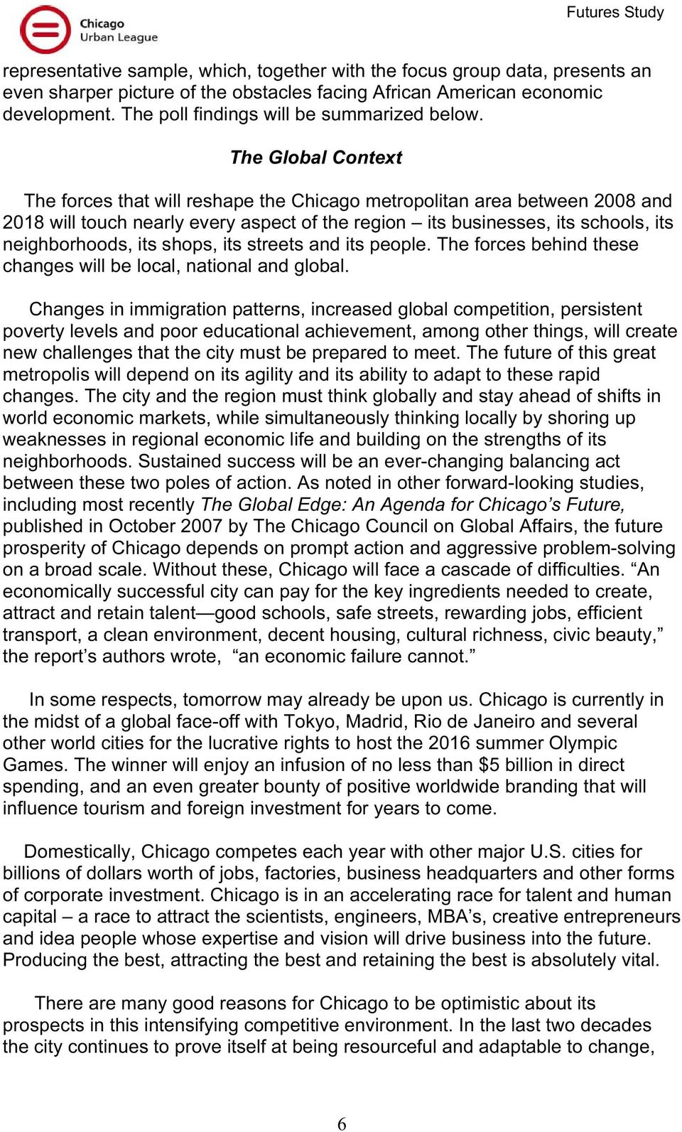 The Global Context The forces that will reshape the Chicago metropolitan area between 2008 and 2018 will touch nearly every aspect of the region its businesses, its schools, its neighborhoods, its