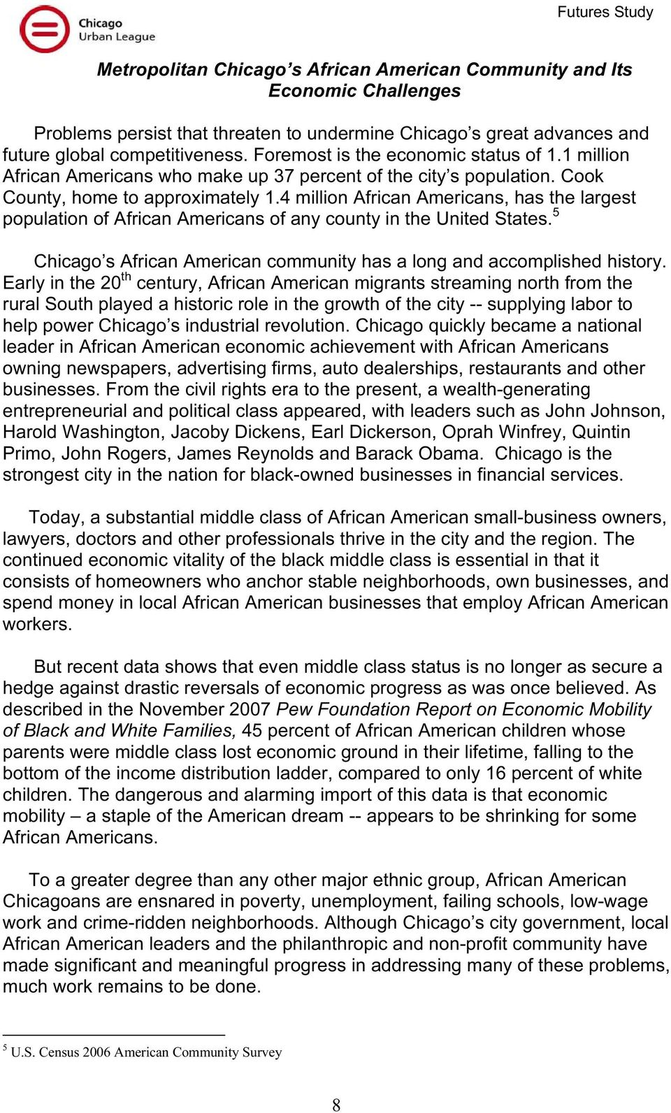 4 million African Americans, has the largest population of African Americans of any county in the United States. 5 Chicago s African American community has a long and accomplished history.