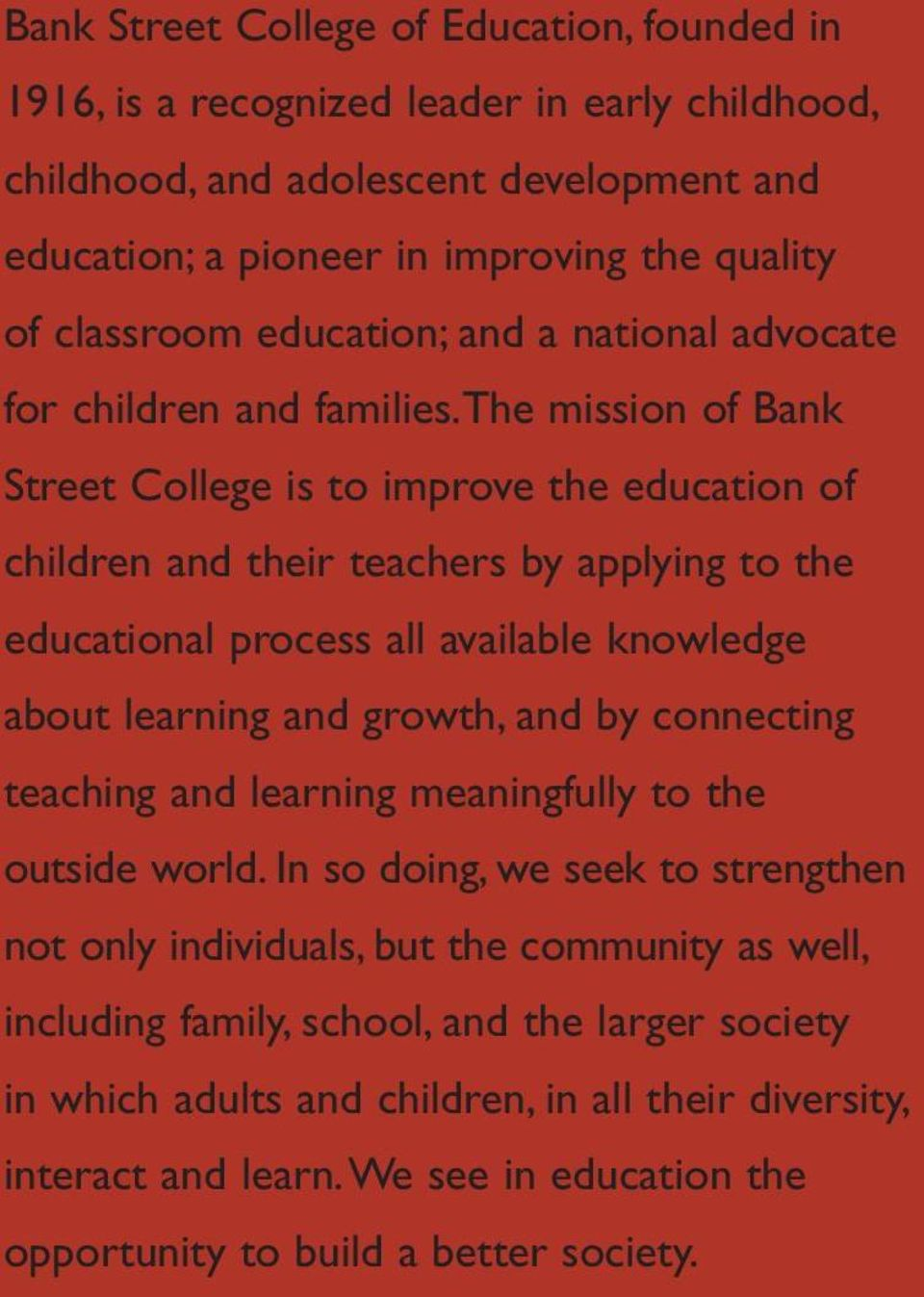 the mission of Bank Street College is to improve the education of children and their teachers by applying to the educational process all available knowledge about learning and growth, and by
