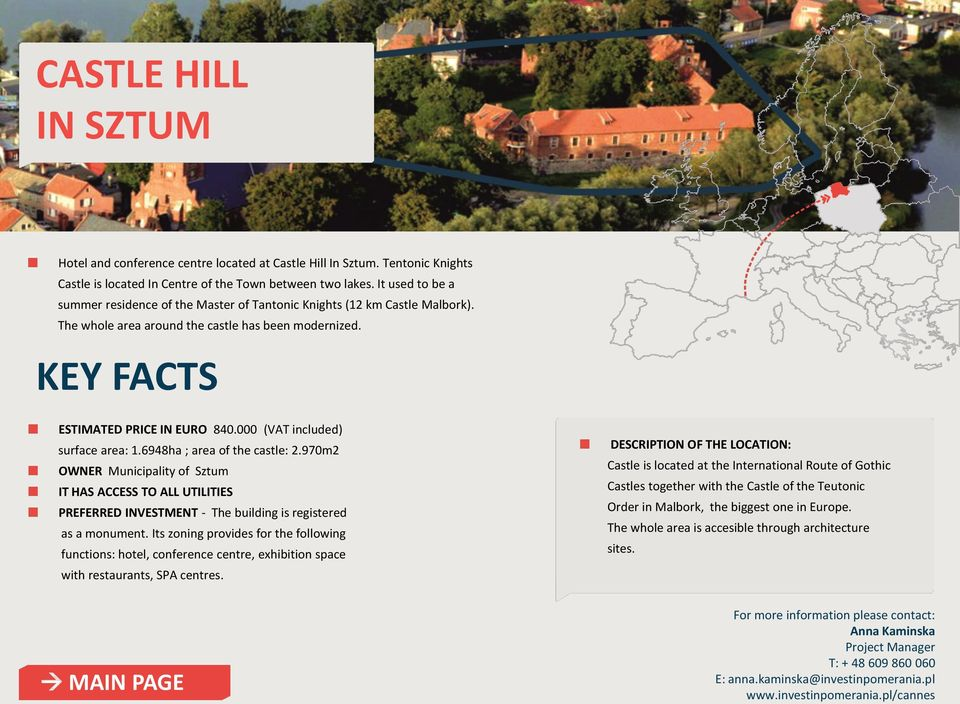 000 (VAT included) surface area: 1.6948ha ; area of the castle: 2.970m2 OWNER Municipality of Sztum IT HAS ACCESS TO ALL UTILITIES PREFERRED INVESTMENT - The building is registered as a monument.