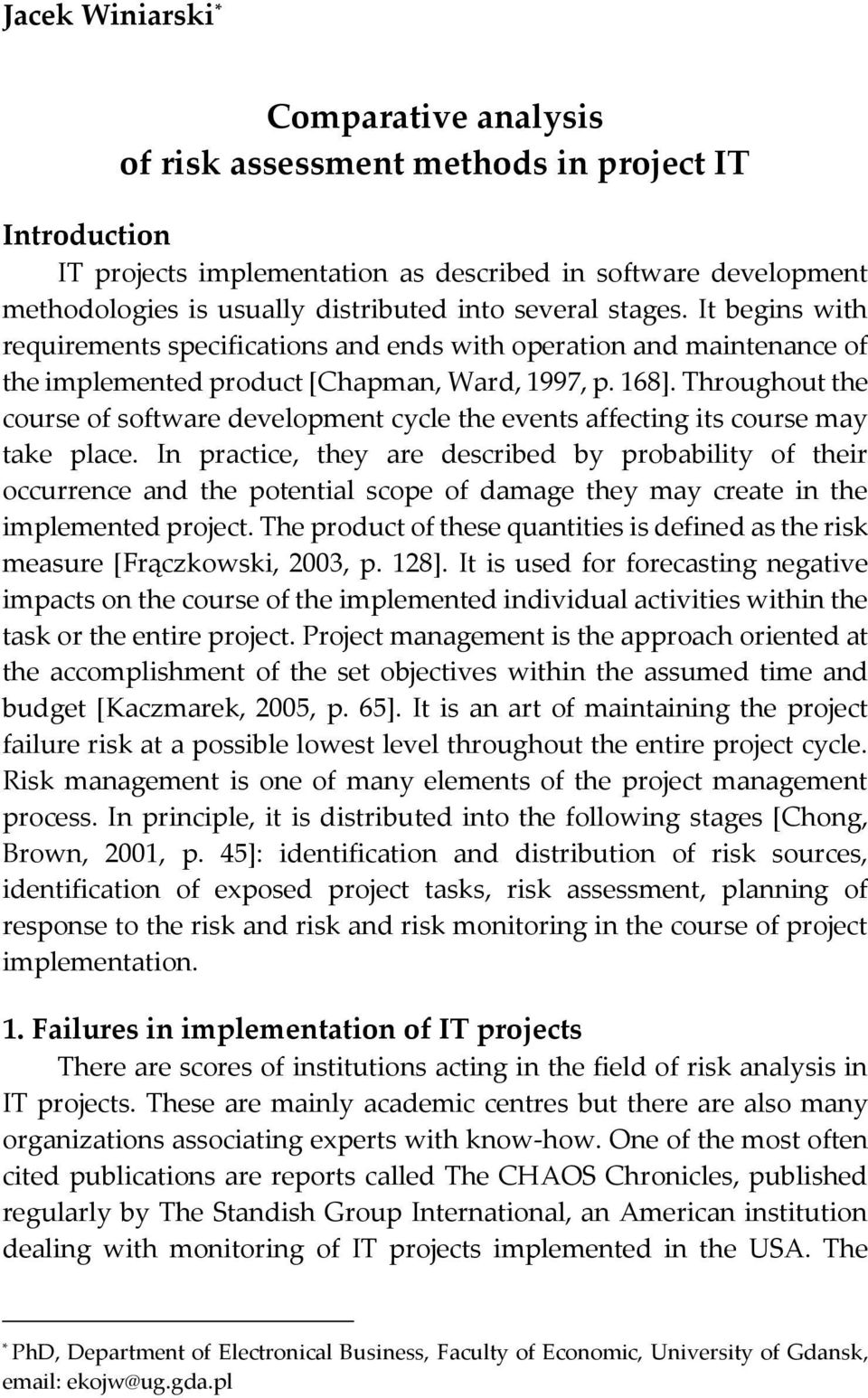 Throughout the course of software development cycle the events affecting its course may take place.